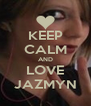 KEEP CALM AND LOVE JAZMYN - Personalised Poster A4 size