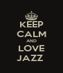 KEEP CALM AND LOVE JAZZ  - Personalised Poster A4 size