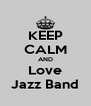 KEEP CALM AND Love Jazz Band - Personalised Poster A4 size