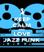 KEEP CALM AND LOVE JAZZ FUNK - Personalised Poster A4 size