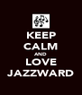 KEEP CALM AND LOVE JAZZWARD - Personalised Poster A4 size