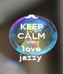 KEEP CALM AND love jazzy - Personalised Poster A4 size