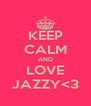 KEEP CALM AND LOVE JAZZY<3 - Personalised Poster A4 size