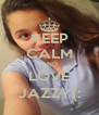 KEEP CALM AND LOVE JAZZY(: - Personalised Poster A4 size
