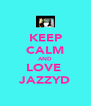 KEEP CALM AND LOVE  JAZZYD - Personalised Poster A4 size