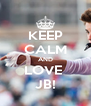 KEEP CALM AND LOVE  JB! - Personalised Poster A4 size