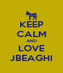 KEEP CALM AND LOVE JBEAGHI - Personalised Poster A4 size