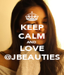 KEEP CALM AND LOVE @JBEAUTIES - Personalised Poster A4 size