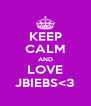 KEEP CALM AND LOVE JBIEBS<3 - Personalised Poster A4 size