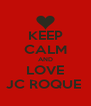 KEEP CALM AND LOVE JC ROQUE  - Personalised Poster A4 size