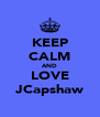 KEEP CALM AND LOVE JCapshaw - Personalised Poster A4 size