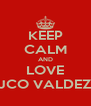 KEEP CALM AND LOVE JCO VALDEZ - Personalised Poster A4 size