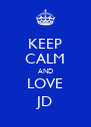 KEEP CALM AND LOVE JD - Personalised Poster A4 size