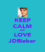 KEEP CALM and LOVE JDBieber - Personalised Poster A4 size