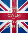 KEEP CALM AND LOVE JEANDRé - Personalised Poster A4 size