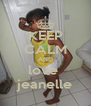 KEEP CALM AND love  jeanelle - Personalised Poster A4 size
