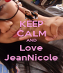 KEEP CALM AND Love JeanNicole - Personalised Poster A4 size
