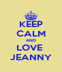 KEEP CALM AND LOVE  JEANNY - Personalised Poster A4 size