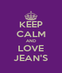 KEEP CALM AND LOVE JEAN'S - Personalised Poster A4 size