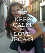 KEEP CALM AND LOVE JECA<3 - Personalised Poster A4 size