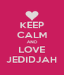 KEEP CALM AND LOVE JEDIDJAH - Personalised Poster A4 size