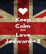 Keep Calm And Love Jedward<3 - Personalised Poster A4 size