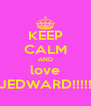 KEEP CALM AND love JEDWARD!!!!! - Personalised Poster A4 size