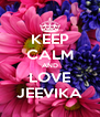 KEEP CALM AND LOVE JEEVIKA - Personalised Poster A4 size