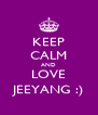 KEEP CALM AND LOVE JEEYANG :) - Personalised Poster A4 size