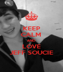 KEEP CALM AND LOVE JEFF SOUCIE - Personalised Poster A4 size