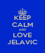 KEEP CALM AND LOVE JELAVIC - Personalised Poster A4 size