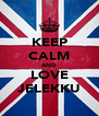 KEEP CALM AND LOVE JELEKKU - Personalised Poster A4 size