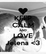 KEEP CALM AND LOVE Jelena <3 - Personalised Poster A4 size