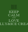 KEEP CALM AND LOVE JELLY&ICE CREAM - Personalised Poster A4 size
