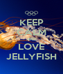 KEEP CALM AND LOVE JELLYFISH - Personalised Poster A4 size