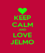 KEEP CALM AND LOVE JELMO - Personalised Poster A4 size