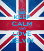 KEEP CALM AND LOVE JELVIN - Personalised Poster A4 size