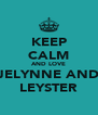 KEEP CALM AND LOVE JELYNNE AND LEYSTER - Personalised Poster A4 size