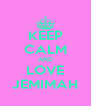 KEEP CALM AND LOVE JEMIMAH - Personalised Poster A4 size