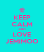 KEEP CALM AND LOVE JEMIMOO - Personalised Poster A4 size