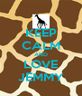 KEEP CALM AND LOVE JEMMY - Personalised Poster A4 size