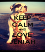KEEP CALM AND LOVE JENIAH - Personalised Poster A4 size