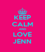 KEEP CALM AND LOVE JENN - Personalised Poster A4 size