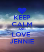 KEEP CALM AND LOVE  JENNIE - Personalised Poster A4 size
