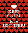 KEEP CALM and love JENNIFER! - Personalised Poster A4 size