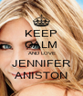 KEEP CALM  AND LOVE JENNIFER ANISTON - Personalised Poster A4 size
