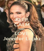KEEP CALM AND LOVE Jennifer Lopez - Personalised Poster A4 size