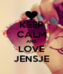 KEEP CALM AND LOVE JENSJE - Personalised Poster A4 size