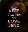 KEEP CALM AND LOVE JENZ - Personalised Poster A4 size
