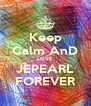 Keep Calm AnD LOVE JEPEARL FOREVER - Personalised Poster A4 size